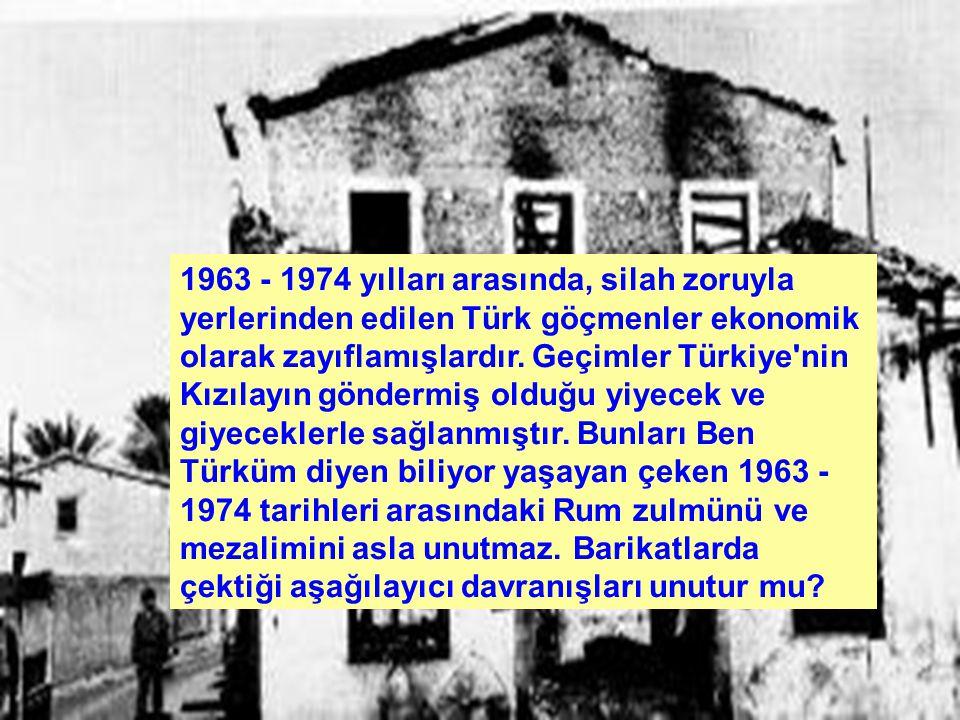 1963 - 1974 yılları arasında, silah zoruyla yerlerinden edilen Türk göçmenler ekonomik olarak zayıflamışlardır. Geçimler Türkiye'nin Kızılayın gönderm