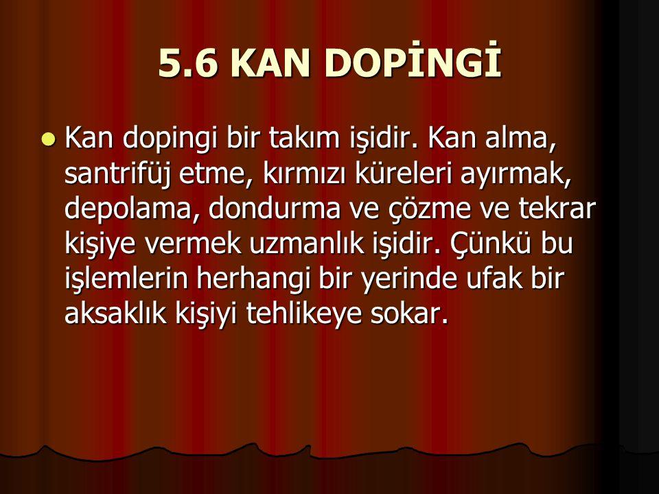 5.6 KAN DOPİNGİ  Kan dopingi bir takım işidir. Kan alma, santrifüj etme, kırmızı küreleri ayırmak, depolama, dondurma ve çözme ve tekrar kişiye verme