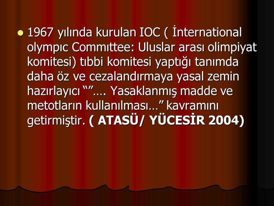  1967 yılında kurulan IOC ( İnternational olympıc Commıttee: Uluslar arası olimpiyat komitesi) tıbbi komitesi yaptığı tanımda daha öz ve cezalandırma