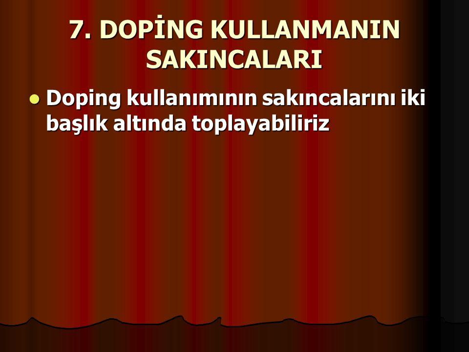 7. DOPİNG KULLANMANIN SAKINCALARI  Doping kullanımının sakıncalarını iki başlık altında toplayabiliriz