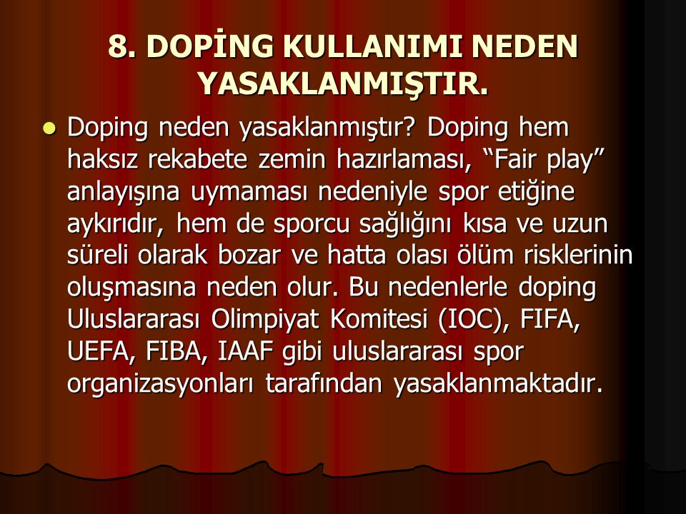 """8. DOPİNG KULLANIMI NEDEN YASAKLANMIŞTIR.  Doping neden yasaklanmıştır? Doping hem haksız rekabete zemin hazırlaması, """"Fair play"""" anlayışına uymaması"""