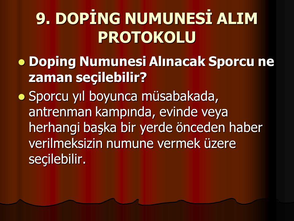 9. DOPİNG NUMUNESİ ALIM PROTOKOLU  Doping Numunesi Alınacak Sporcu ne zaman seçilebilir?  Sporcu yıl boyunca müsabakada, antrenman kampında, evinde