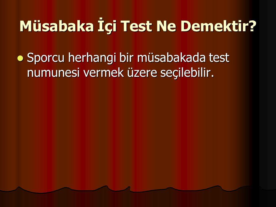 Müsabaka İçi Test Ne Demektir?  Sporcu herhangi bir müsabakada test numunesi vermek üzere seçilebilir.  Sporcu herhangi bir müsabakada test numunesi