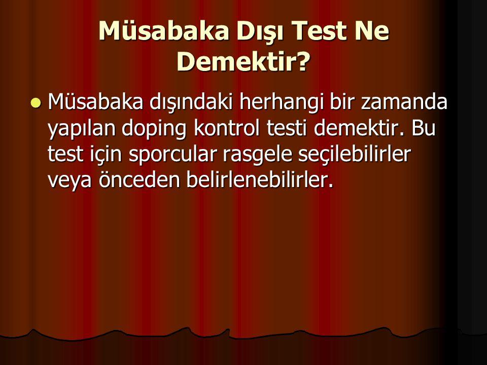 Müsabaka Dışı Test Ne Demektir?  Müsabaka dışındaki herhangi bir zamanda yapılan doping kontrol testi demektir. Bu test için sporcular rasgele seçile