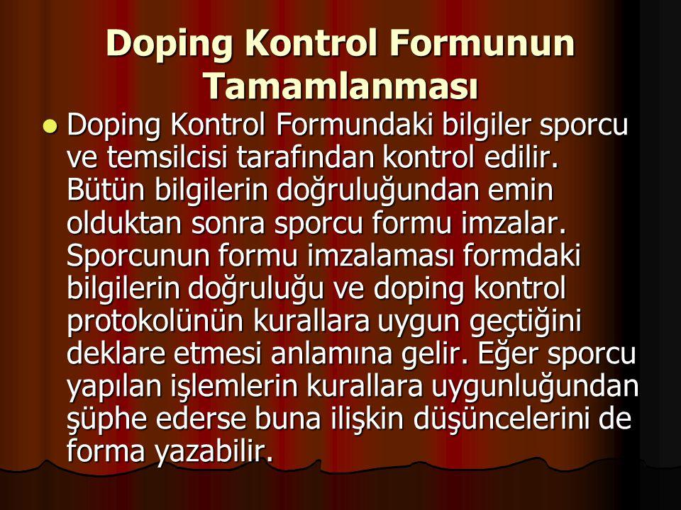 Doping Kontrol Formunun Tamamlanması  Doping Kontrol Formundaki bilgiler sporcu ve temsilcisi tarafından kontrol edilir. Bütün bilgilerin doğruluğund