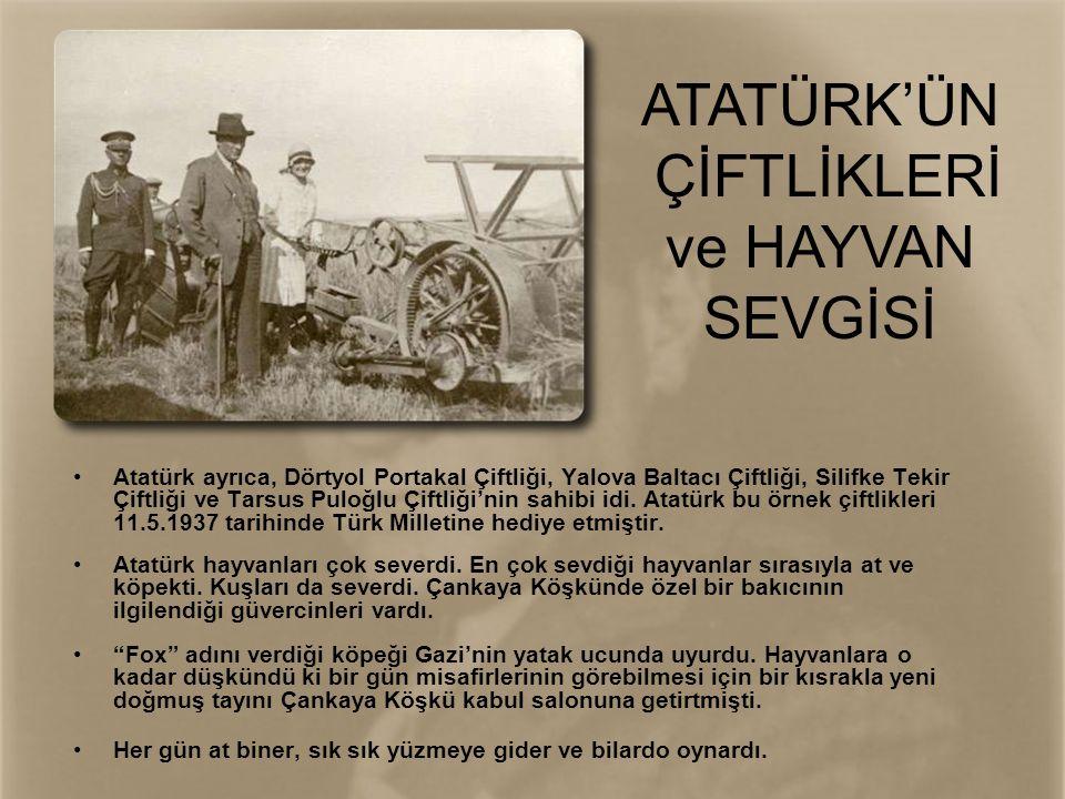 •Atatürk ayrıca, Dörtyol Portakal Çiftliği, Yalova Baltacı Çiftliği, Silifke Tekir Çiftliği ve Tarsus Puloğlu Çiftliği'nin sahibi idi. Atatürk bu örne