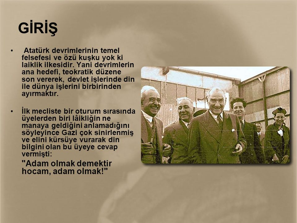 GİRİŞ • Atatürk devrimlerinin temel felsefesi ve özü kuşku yok ki laiklik ilkesidir. Yani devrimlerin ana hedefi, teokratik düzene son vererek, devlet