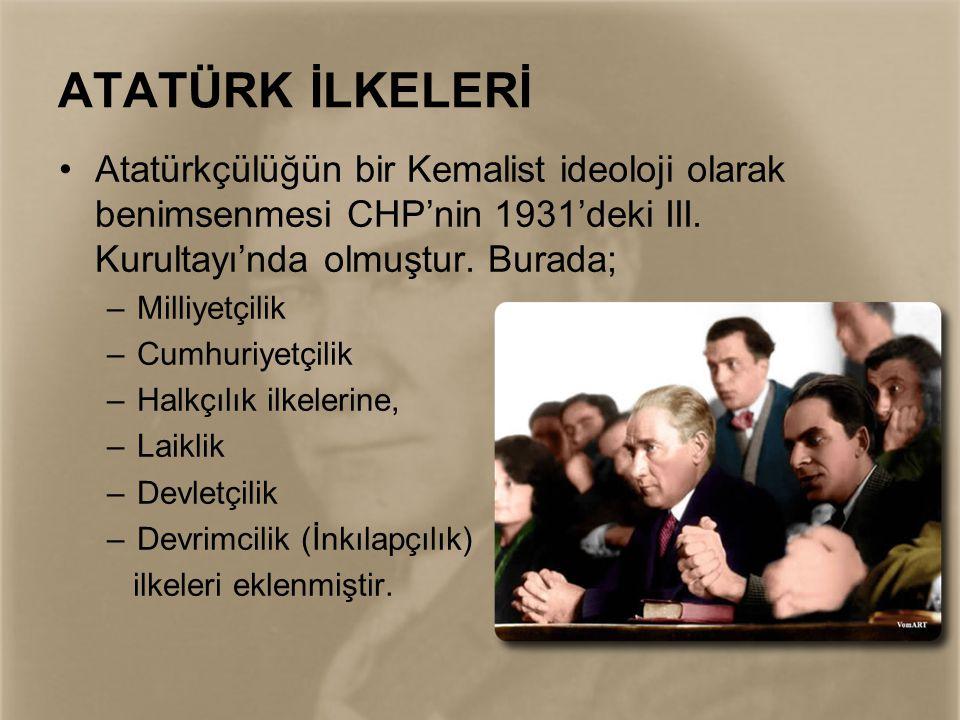 ATATÜRK İLKELERİ •Atatürkçülüğün bir Kemalist ideoloji olarak benimsenmesi CHP'nin 1931'deki III. Kurultayı'nda olmuştur. Burada; –Milliyetçilik –Cumh