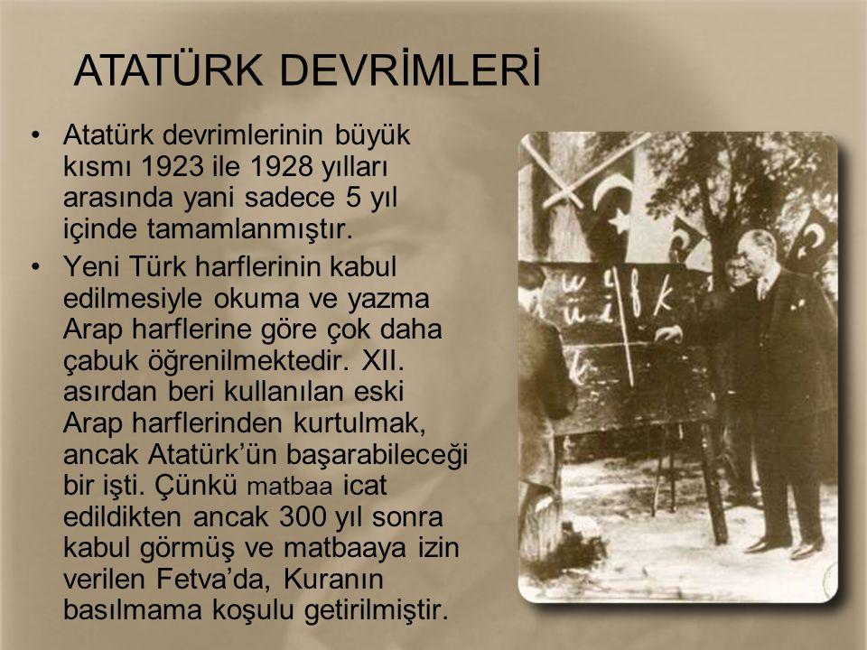 •Atatürk devrimlerinin büyük kısmı 1923 ile 1928 yılları arasında yani sadece 5 yıl içinde tamamlanmıştır. •Yeni Türk harflerinin kabul edilmesiyle ok