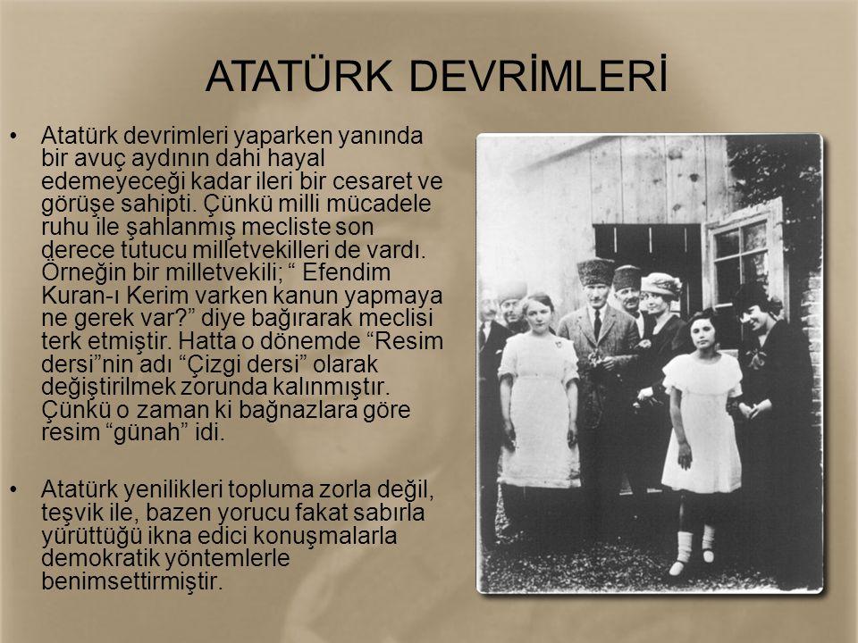 •Atatürk devrimleri yaparken yanında bir avuç aydının dahi hayal edemeyeceği kadar ileri bir cesaret ve görüşe sahipti. Çünkü milli mücadele ruhu ile