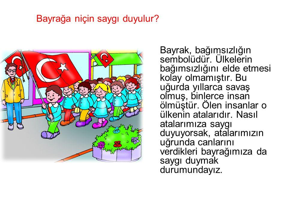 İstiklâl Marşı na niçin saygı duyarız.•İstiklâl Marşı da bayrak gibi bağımsızlığın sembolüdür.