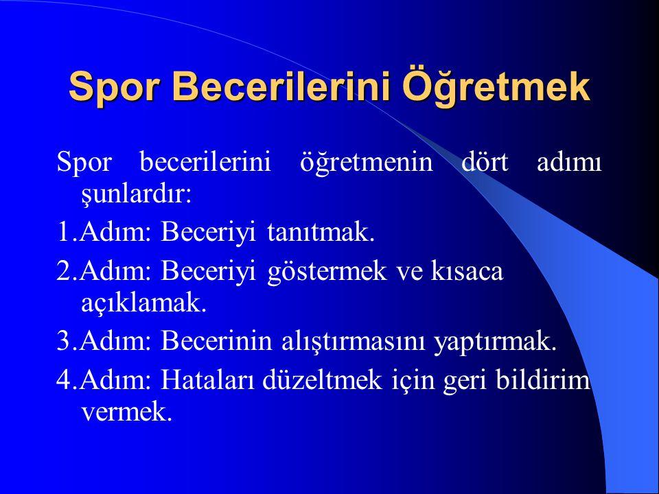 Spor Becerilerini Öğretmek Spor becerilerini öğretmenin dört adımı şunlardır: 1.Adım: Beceriyi tanıtmak. 2.Adım: Beceriyi göstermek ve kısaca açıklama