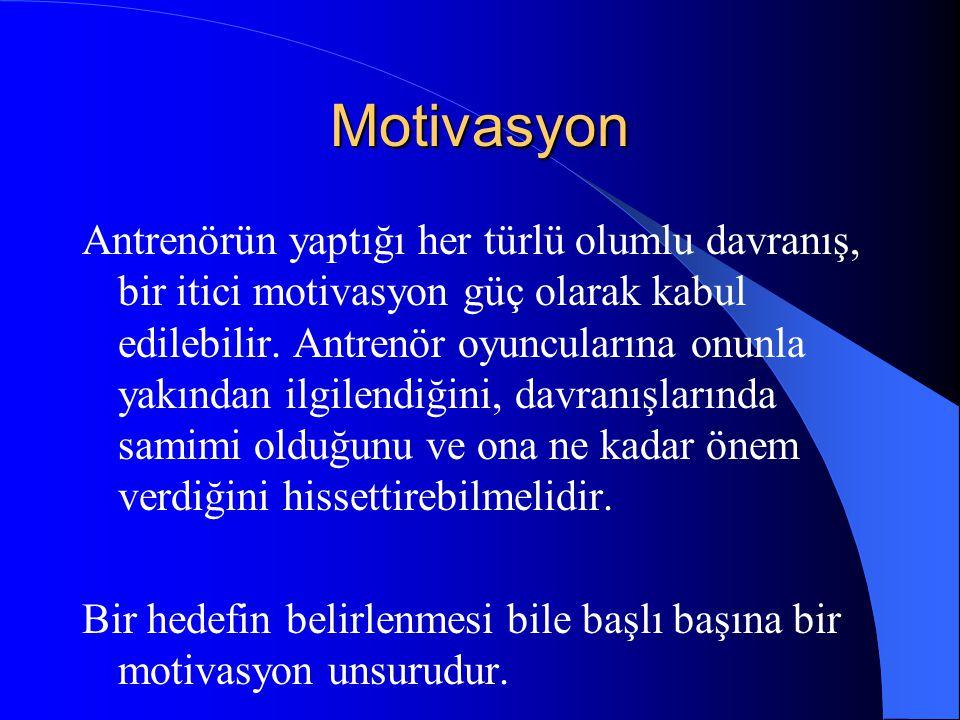 Motivasyon Antrenörün yaptığı her türlü olumlu davranış, bir itici motivasyon güç olarak kabul edilebilir. Antrenör oyuncularına onunla yakından ilgil