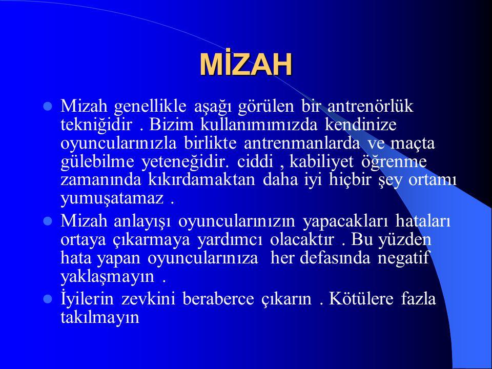 MİZAH  Mizah genellikle aşağı görülen bir antrenörlük tekniğidir. Bizim kullanımımızda kendinize oyuncularınızla birlikte antrenmanlarda ve maçta gül