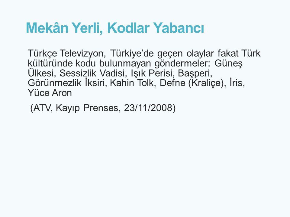 Mekân Yerli, Kodlar Yabancı Türkçe Televizyon, Türkiye'de geçen olaylar fakat Türk kültüründe kodu bulunmayan göndermeler: Güneş Ülkesi, Sessizlik Vad