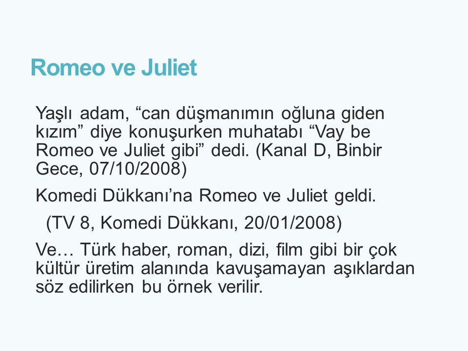 """Romeo ve Juliet Yaşlı adam, """"can düşmanımın oğluna giden kızım"""" diye konuşurken muhatabı """"Vay be Romeo ve Juliet gibi"""" dedi. (Kanal D, Binbir Gece, 07"""