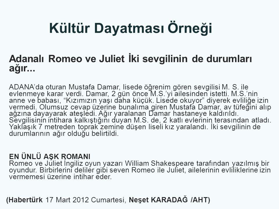 Adanalı Romeo ve Juliet İki sevgilinin de durumları ağır... ADANA'da oturan Mustafa Damar, lisede öğrenim gören sevgilisi M. S. ile evlenmeye karar ve