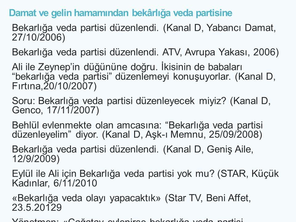 Damat ve gelin hamamından bekârlığa veda partisine Bekarlığa veda partisi düzenlendi. (Kanal D, Yabancı Damat, 27/10/2006) Bekarlığa veda partisi düze