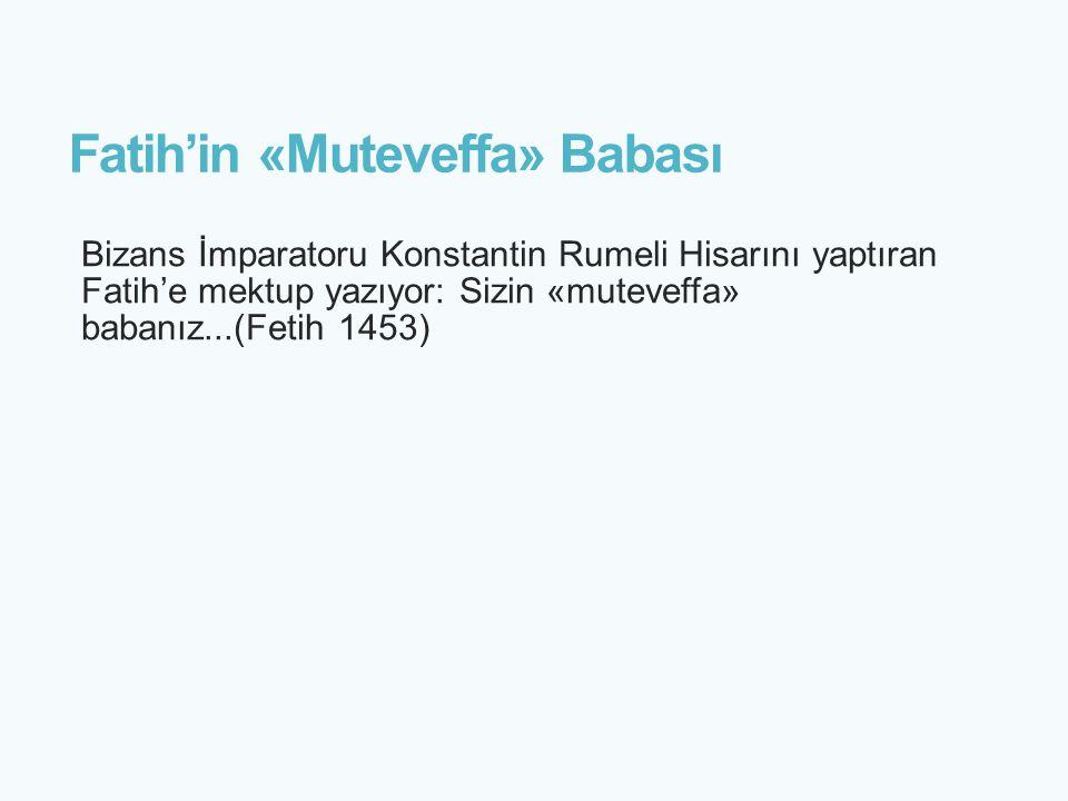 Fatih'in «Muteveffa» Babası Bizans İmparatoru Konstantin Rumeli Hisarını yaptıran Fatih'e mektup yazıyor: Sizin «muteveffa» babanız...(Fetih 1453)