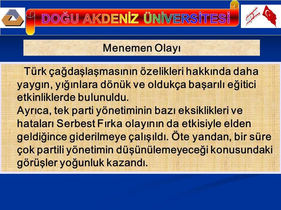 Menemen Olayı Türk çağdaşlaşmasının özelikleri hakkında daha yaygın, yığınlara dönük ve oldukça başarılı eğitici etkinliklerde bulunuldu.