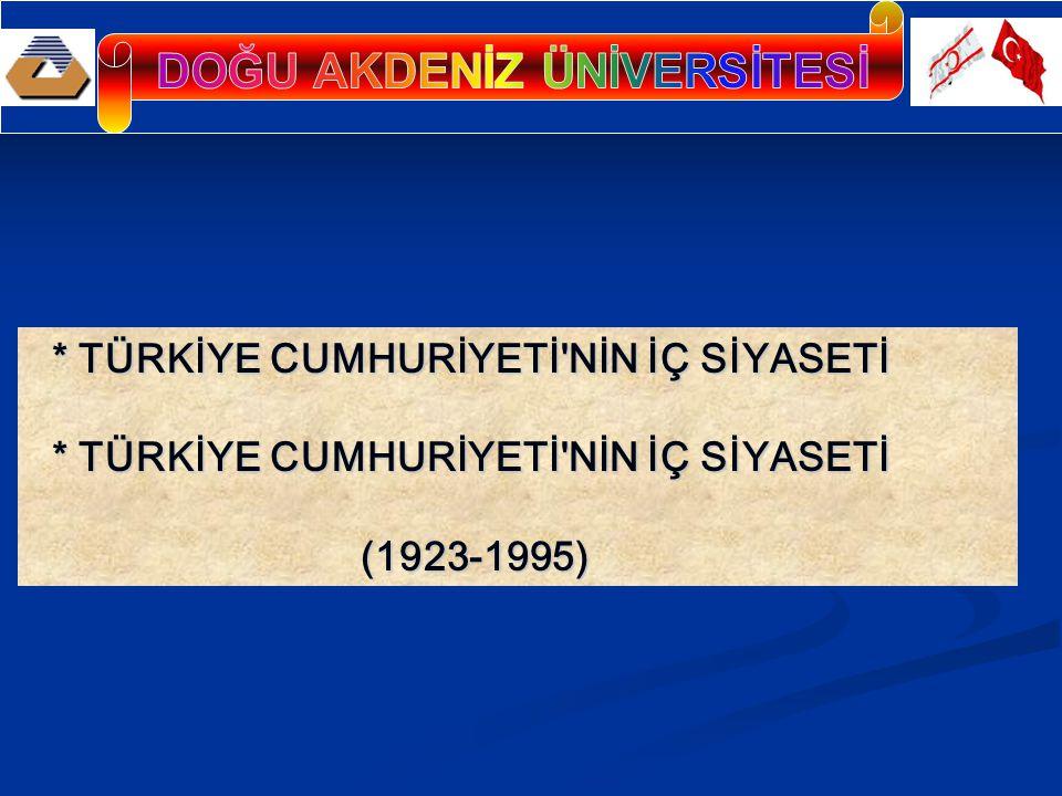 * TÜRKİYE CUMHURİYETİ NİN İÇ SİYASETİ * TÜRKİYE CUMHURİYETİ NİN İÇ SİYASETİ (1923-1995) (1923-1995)