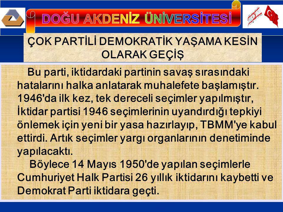 ÇOK PARTİLİ DEMOKRATİK YAŞAMA KESİN OLARAK GEÇİŞ Bu parti, iktidardaki partinin savaş sırasındaki hatalarını halka anlatarak muhalefete başlamıştır.