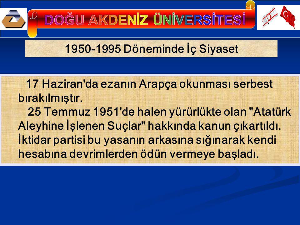 1950-1995 Döneminde İç Siyaset 17 Haziran da ezanın Arapça okunması serbest bırakılmıştır.
