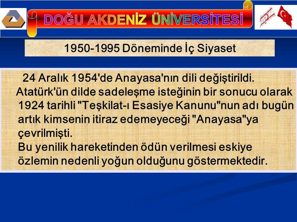 1950-1995 Döneminde İç Siyaset 24 Aralık 1954 de Anayasa nın dili değiştirildi.