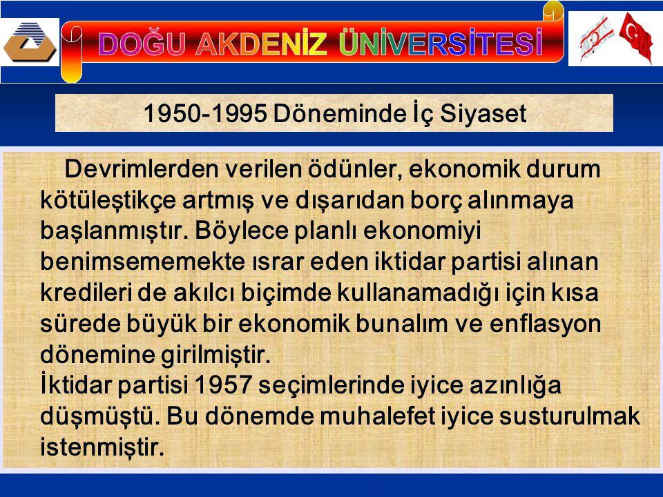 1950-1995 Döneminde İç Siyaset Devrimlerden verilen ödünler, ekonomik durum kötüleştikçe artmış ve dışarıdan borç alınmaya başlanmıştır.