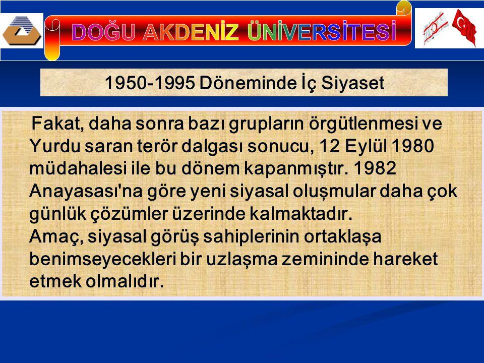 1950-1995 Döneminde İç Siyaset Fakat, daha sonra bazı grupların örgütlenmesi ve Yurdu saran terör dalgası sonucu, 12 Eylül 1980 müdahalesi ile bu dönem kapanmıştır.