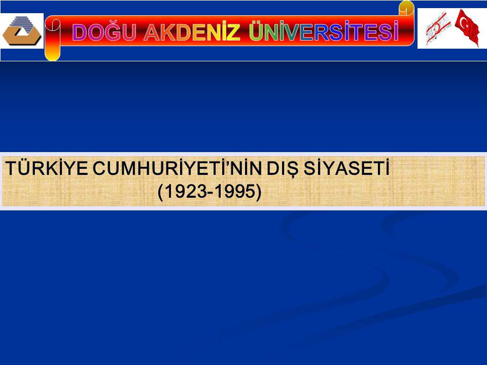TÜRKİYE CUMHURİYETİ'NİN DIŞ SİYASETİ (1923-1995)