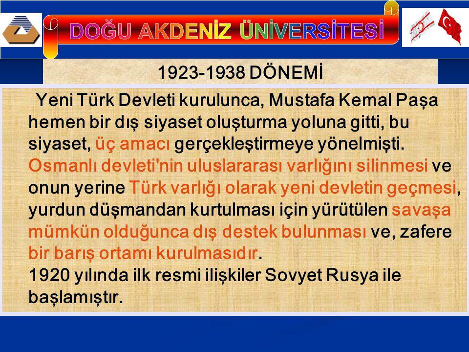 1923-1938 DÖNEMİ Yeni Türk Devleti kurulunca, Mustafa Kemal Paşa hemen bir dış siyaset oluşturma yoluna gitti, bu siyaset, üç amacı gerçekleştirmeye yönelmişti.