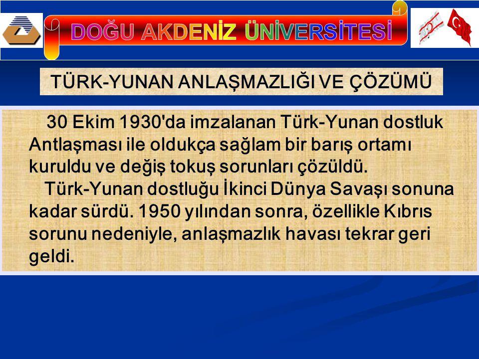 TÜRK-YUNAN ANLAŞMAZLIĞI VE ÇÖZÜMÜ 30 Ekim 1930 da imzalanan Türk-Yunan dostluk Antlaşması ile oldukça sağlam bir barış ortamı kuruldu ve değiş tokuş sorunları çözüldü.