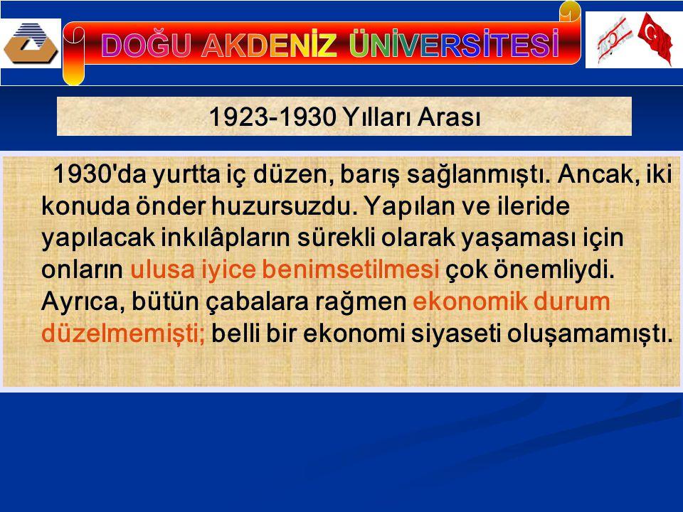 1923-1930 Yılları Arası 1930 da yurtta iç düzen, barış sağlanmıştı.