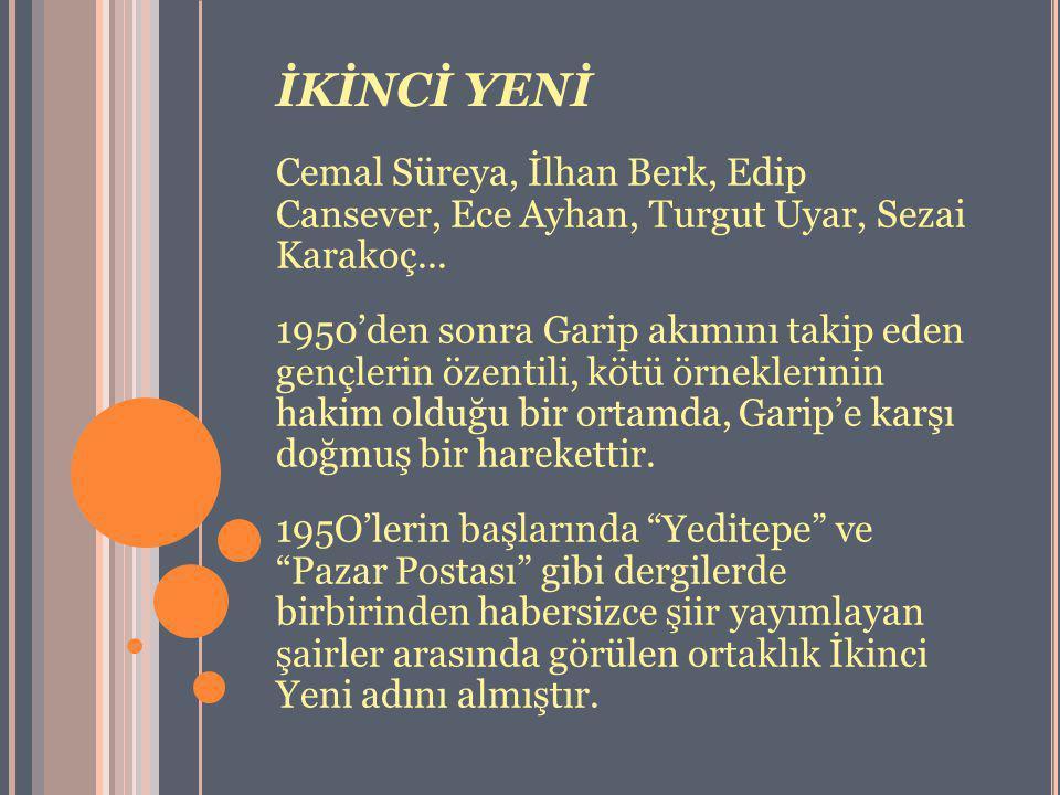 İKİNCİ YENİ Cemal Süreya, İlhan Berk, Edip Cansever, Ece Ayhan, Turgut Uyar, Sezai Karakoç... 1950'den sonra Garip akımını takip eden gençlerin özenti