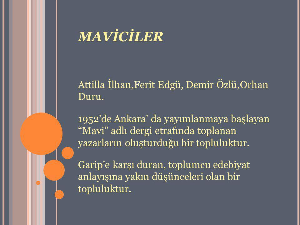 """MAVİCİLER Attilla İlhan,Ferit Edgü, Demir Özlü,Orhan Duru. 1952'de Ankara' da yayımlanmaya başlayan """"Mavi"""" adlı dergi etrafında toplanan yazarların ol"""