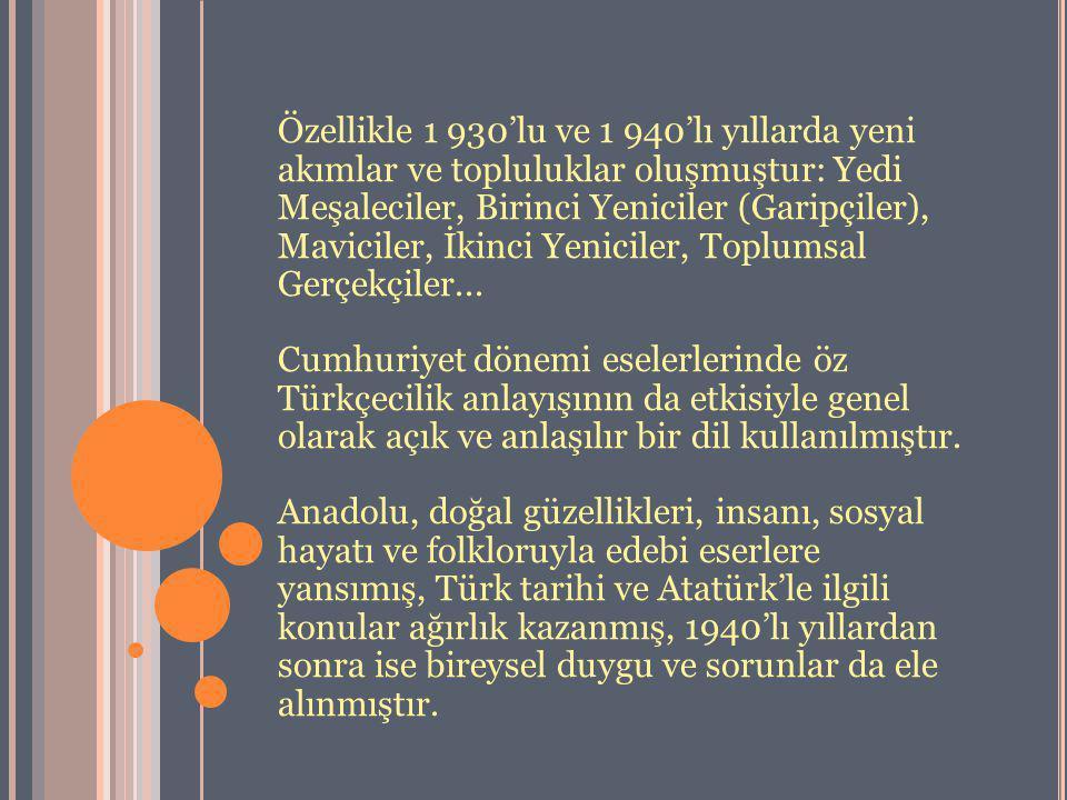 Özellikle 1 930'lu ve 1 940'lı yıllarda yeni akımlar ve topluluklar oluşmuştur: Yedi Meşaleciler, Birinci Yeniciler (Garipçiler), Maviciler, İkinci Ye