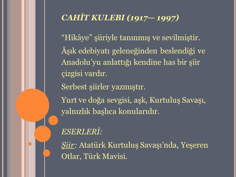 """CAHİT KULEBI (1917— 1997) """"Hikâye"""" şiiriyle tanınmış ve sevilmiştir. Âşık edebiyatı geleneğinden beslendiği ve Anadolu'yu anlattığı kendine has bir şi"""