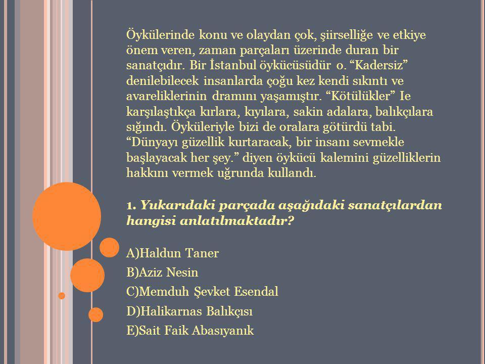 """Öykülerinde konu ve olaydan çok, şiirselliğe ve etkiye önem veren, zaman parçaları üzerinde duran bir sanatçıdır. Bir İstanbul öykücüsüdür o. """"Kadersi"""