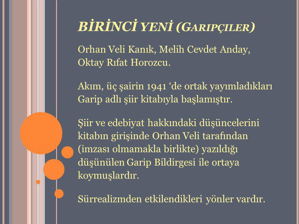 BİRİNCİ YENİ (G ARIPÇILER ) Orhan Veli Kanık, Melih Cevdet Anday, Oktay Rıfat Horozcu. Akım, üç şairin 1941 'de ortak yayımladıkları Garip adlı şiir k