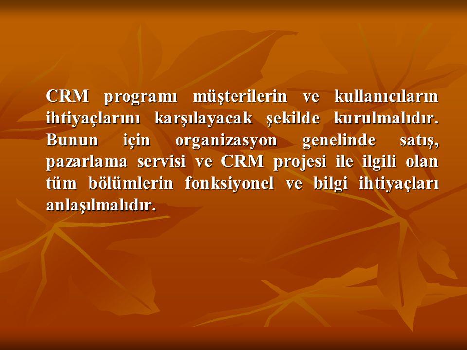CRM programı müşterilerin ve kullanıcıların ihtiyaçlarını karşılayacak şekilde kurulmalıdır. Bunun için organizasyon genelinde satış, pazarlama servis