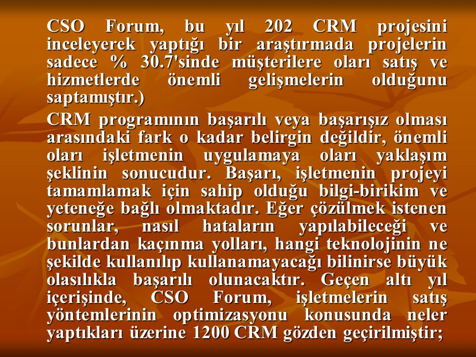 CSO Forum, bu yıl 202 CRM projesini inceleyerek yaptığı bir araştırmada projelerin sadece % 30.7'sinde müşterilere oları satış ve hizmetlerde önemli g