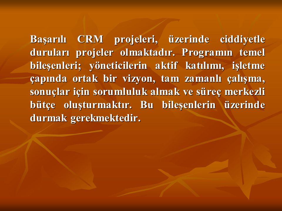 Başarılı CRM projeleri, üzerinde ciddiyetle duruları projeler olmaktadır. Programın temel bileşenleri; yöneticilerin aktif katılımı, işletme çapında o