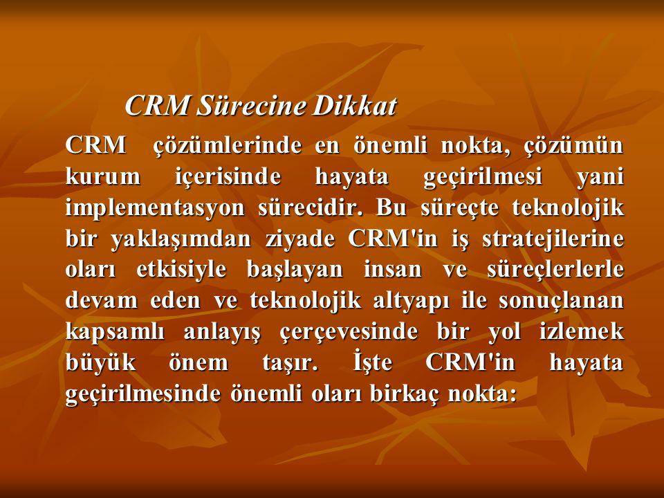 CRM Sürecine Dikkat CRM Sürecine Dikkat CRM çözümlerinde en önemli nokta, çözümün kurum içerisinde hayata geçirilmesi yani implementasyon sürecidir. B