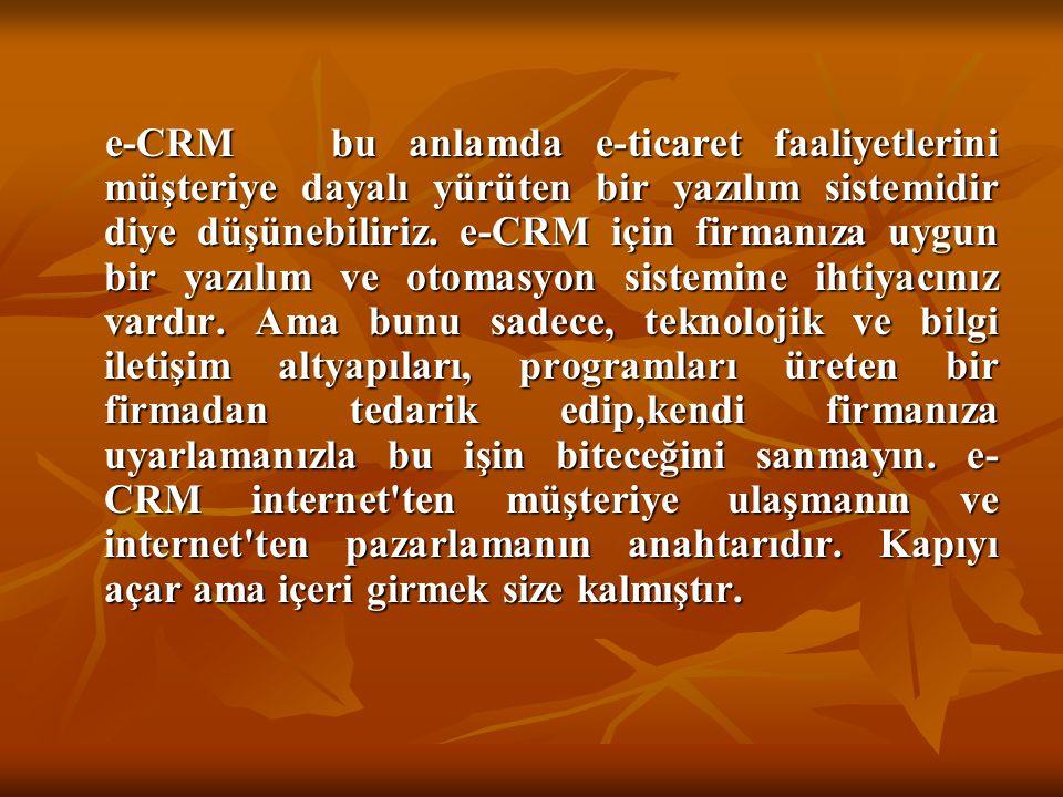 e-CRM bu anlamda e-ticaret faaliyetlerini müşteriye dayalı yürüten bir yazılım sistemidir diye düşünebiliriz. e-CRM için firmanıza uygun bir yazılım v