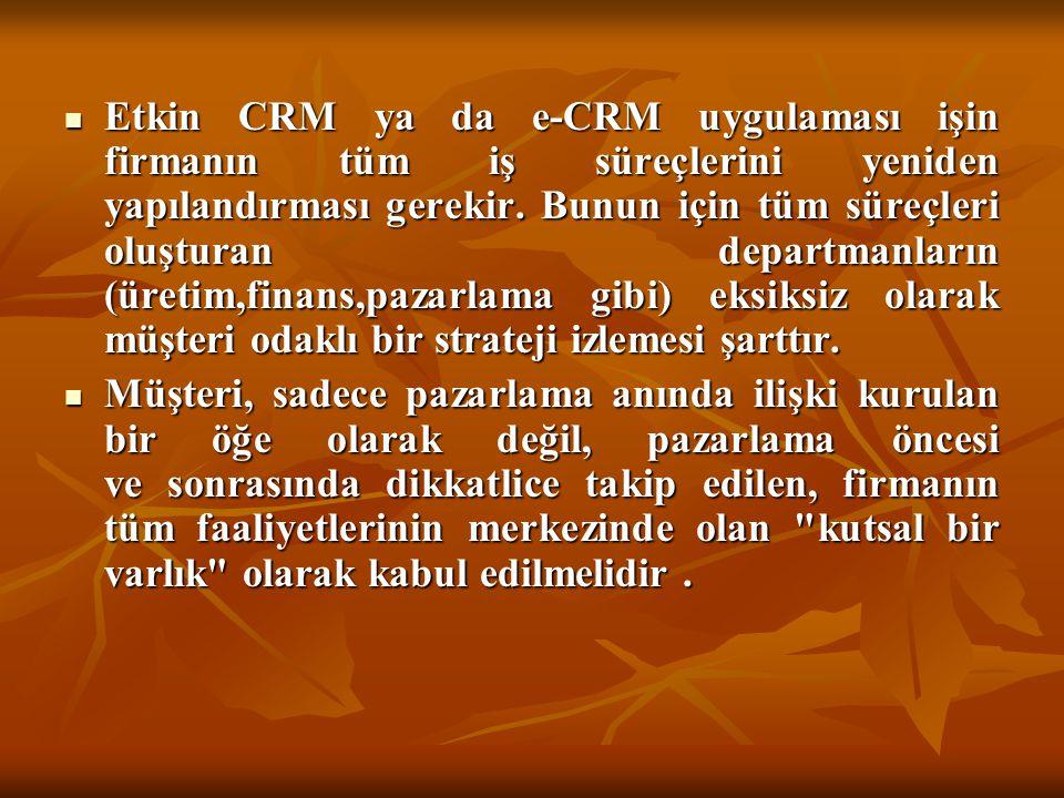  Etkin CRM ya da e-CRM uygulaması işin firmanın tüm iş süreçlerini yeniden yapılandırması gerekir. Bunun için tüm süreçleri oluşturan departmanların