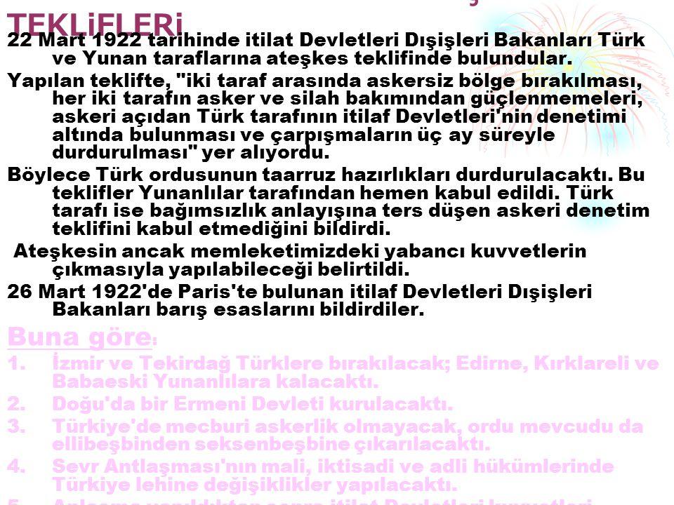 iTiLAF DEVLETLERi'NiN BARIŞ TEKLiFLERi 22 Mart 1922 tarihinde itilat Devletleri Dışişleri Bakanları Türk ve Yunan taraflarına ateşkes teklifinde bulun