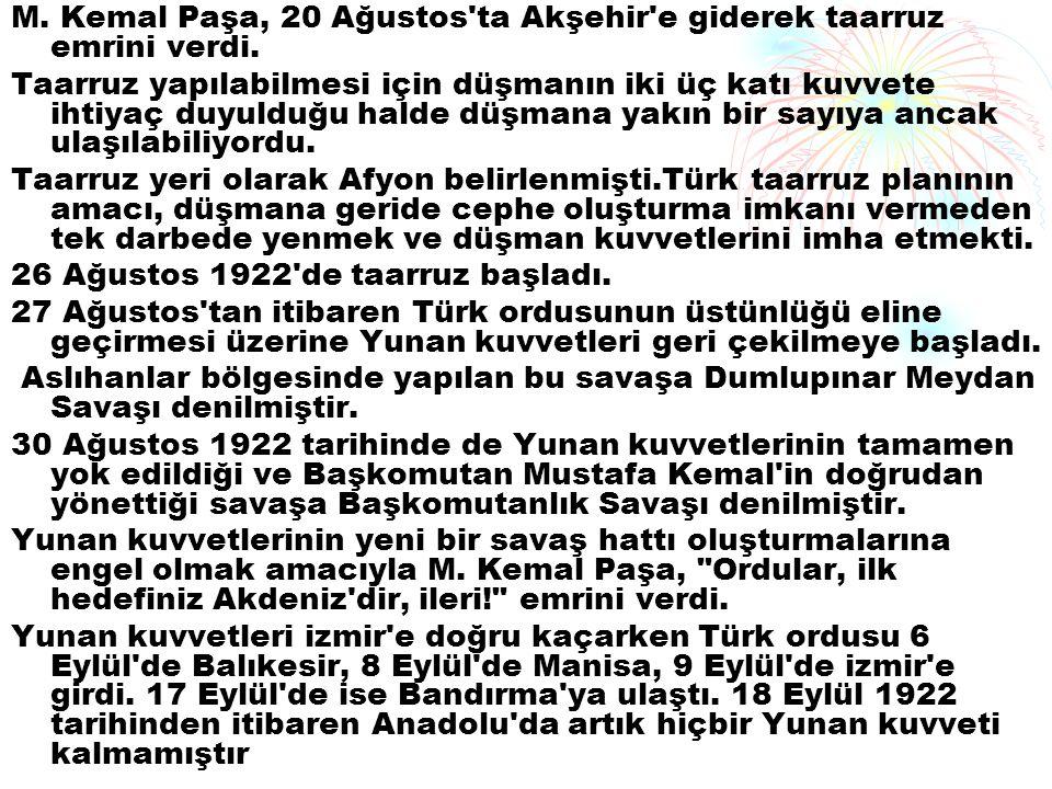M. Kemal Paşa, 20 Ağustos'ta Akşehir'e giderek taarruz emrini verdi. Taarruz yapılabilmesi için düşmanın iki üç katı kuvvete ihtiyaç duyulduğu halde