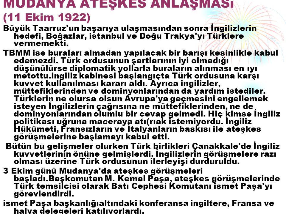 MUDANYA ATEŞKES ANLAŞMASı (11 Ekim 1922) Büyük Taarruz'un başarıya ulaşmasından sonra İngilizlerin hedefi, Boğazlar, istanbul ve Doğu Trakya'yı Türkl