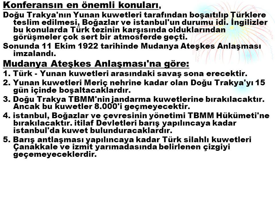 Konferansın en önemli konuları, Doğu Trakya'nın Yunan kuwetleri tarafından boşaıtılıp Türklere teslim edilmesi, Boğazlar ve istanbul'un durumu idi. İ